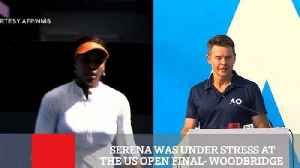 Serena Was Under Stress At The Us Open Final- Woodbridge [Video]