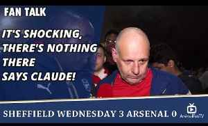 It's Shocking, There's Nothing There says Claude! | Sheffield Wednesday 3 Arsenal 0 [Video]