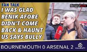 I Was Glad Benik Afobe Didn't Come Back & Haunt Us says Bully | Bournemouth 0 Arsenal 2 [Video]