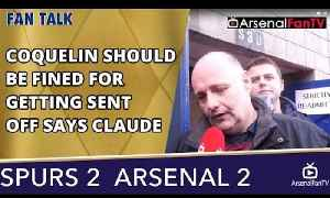 Coquelin Should Be Fined For Getting Sent Off says Claude  | Tottenham 2 Arsenal 2 [Video]