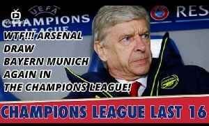 WTF!!! Arsenal Draw Bayern Munich Again In The Champions League! [Video]