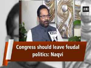 Congress should leave feudal politics: Naqvi [Video]