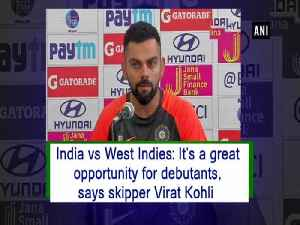 India vs West Indies: It's a great opportunity for debutants, says skipper Virat Kohli [Video]