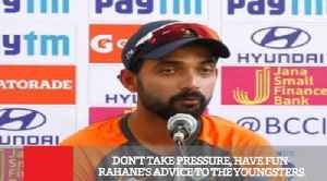 Don't Take Pressure, Have Fun  Rahane's Advice To The Youngsters [Video]