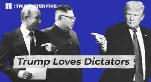 Trump Dotes On Dictators [Video]