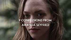 9 Confessions From Amanda Seyfried [Video]