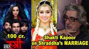 "Shakti Kapoor on Shraddha's MARRIAGE & 100 cr. film ""STREE"" [Video]"