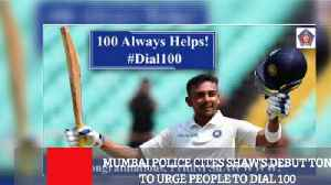 Mumbai Police Cites Shaw's Debut Ton To Urge People To Dial 100 [Video]