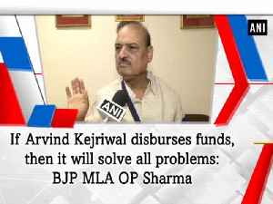 If Arvind Kejriwal disburses funds, then it will solve all problems: BJP MLA OP Sharma [Video]