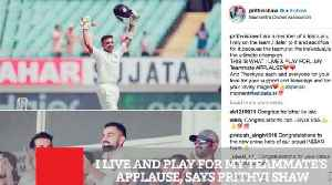 I Live And Play For My Teammate's Applause, Says Prithvi Shaw [Video]