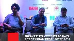 India's Elite Cyclists To Race For Saksham Pedal Delhi 2018 [Video]