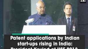 Patent applications by Indian start-ups rising in India: President Kovind at IISF 2018 [Video]