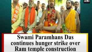 Swami Paramhans Das continues hunger strike over Ram temple construction [Video]