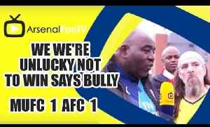 We We're Unlucky Not To Win says Bully | Man Utd 1 Arsenal 1 [Video]