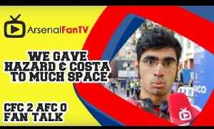 We Gave Hazard and Costa To Much Space - Chelsea 2 Arsenal 0 [Video]