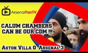 Calum Chambers Can Be Our CDM !!! - Aston Villa 0 Arsenal 3 [Video]