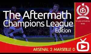 Arsenal FC 2 Marseille 0 - The Aftermath Show Champions League Edition [Video]