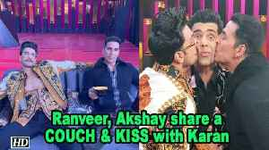 Like a BOSS, Ranveer, Akshay share a COUCH & KISS with Karan [Video]