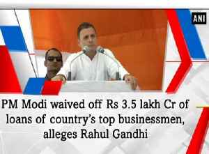 PM Modi waived off Rs 3.5 lakh Cr of loans of country's top businessmen, alleges Rahul Gandhi [Video]