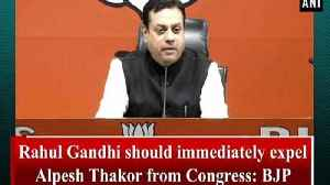 Rahul Gandhi should immediately expel Alpesh Thakor from Congress: BJP [Video]