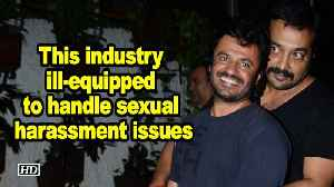 This industry ill-equipped to handle sexual harassment issues: Anurag [Video]