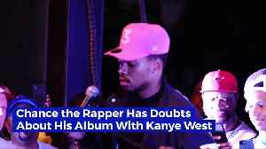 Chance the Rapper Has Doubts About His Album With Kanye West [Video]