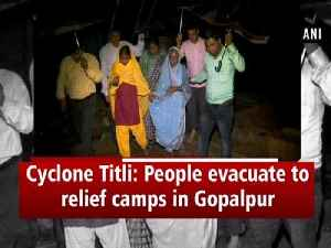 Cyclone Titli: People evacuate to relief camps in Gopalpur [Video]