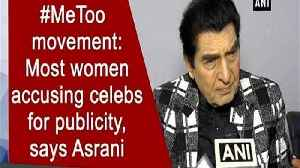 #MeToo movement: Most women accusing celebs for publicity, says Asrani [Video]