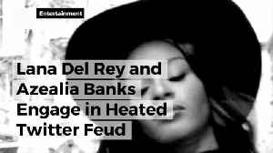 Lana Del Rey And Azealia Banks Have Twitter Beef [Video]