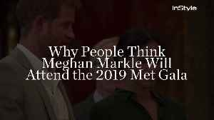 Why People Think Meghan Markle Will Attend the 2019 Met Gala [Video]