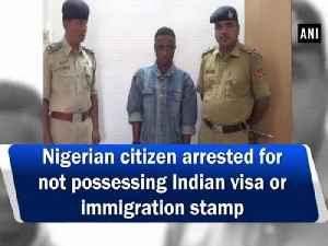 Nigerian citizen arrested for not possessing Indian visa or immigration stamp [Video]