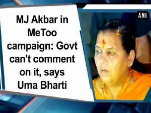 News video: MJ Akbar in MeToo campaign: Govt can't comment on it, says Uma Bharti