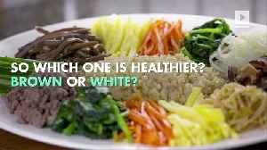 Is Brown Rice Really Healthier? [Video]