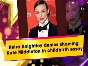 Keira Knightley denies shaming Kate Middleton in childbirth essay [Video]