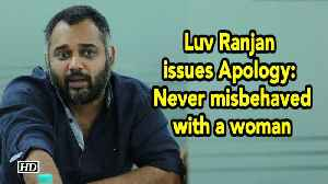 'Sonu Ke Titu...' director Luv Ranjan issues Apology: Never misbehaved with a woman [Video]