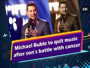 News video: Michael Buble to quit music after son's battle with cancer