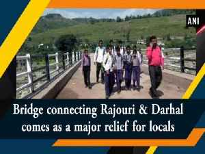 Bridge connecting Rajouri & Darhal comes as a major relief for locals [Video]