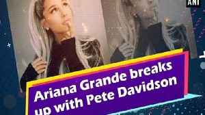 Ariana Grande breaks up with Pete Davidson [Video]