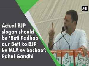 Actual BJP slogan should be 'Beti Padhao aur Beti ko BJP ke MLA se bachao': Rahul Gandhi [Video]