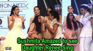 Sushmita Amazed to see Daughter Renee Sing at BTFW 2018 [Video]