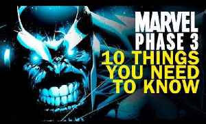 10 Things You Need To Know About Marvel Phase 3 [Video]