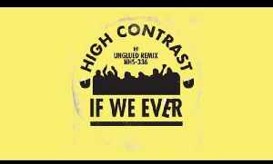 High Contrast - If We Ever (Unglued Remix) [Video]