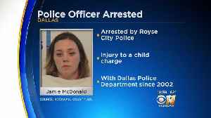 Dallas Police Officer Arrested For Injury To Child [Video]