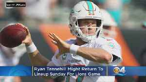 Fins QB Tannehill Might Return Sunday For Lions Game [Video]