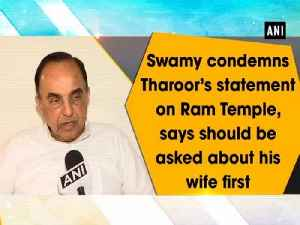 Swamy condemns Tharoor's statement on Ram Temple, says should be asked about his wife first [Video]