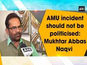 AMU incident should not be politicised: Mukhtar Abbas Naqvi [Video]