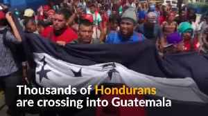 Thousands of Hondurans enter Guatemala en route to U.S. [Video]