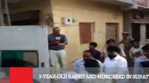 3-Year-Old Raped And Murdered In Surat [Video]