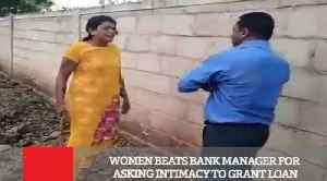 Women Beats Bank Manager For Asking Intimacy To Grant Loan [Video]