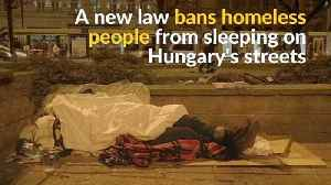 Hungary makes sleeping on the streets a crime [Video]
